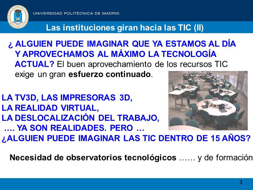 3 Las instituciones giran hacia las TIC (II) ¿ ALGUIEN PUEDE IMAGINAR QUE YA ESTAMOS AL DÍA Y APROVECHAMOS AL MÁXIMO LA TECNOLOGÍA ACTUAL.