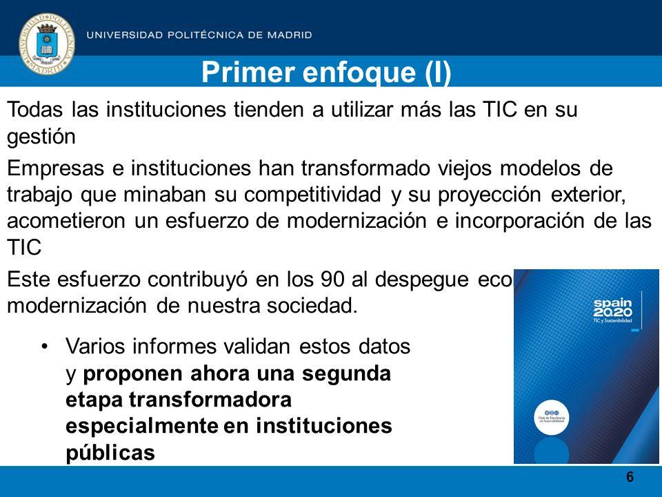 6 Primer enfoque (I) Todas las instituciones tienden a utilizar más las TIC en su gestión Empresas e instituciones han transformado viejos modelos de