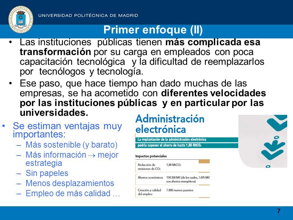 7 Primer enfoque (II) Las instituciones públicas tienen más complicada esa transformación por su carga en empleados con poca capacitación tecnológica y la dificultad de reemplazarlos por tecnólogos y tecnología.