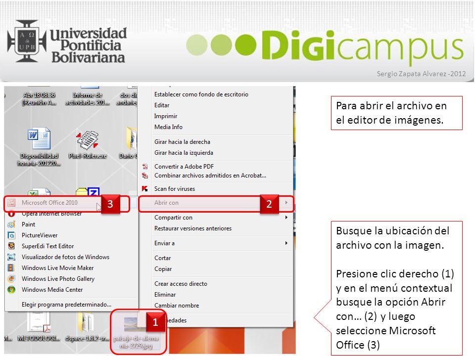 Sergio Zapata Alvarez -2012 Busque la ubicación del archivo con la imagen. Presione clic derecho (1) y en el menú contextual busque la opción Abrir co