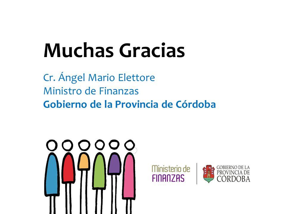 Muchas Gracias Cr. Ángel Mario Elettore Ministro de Finanzas Gobierno de la Provincia de Córdoba