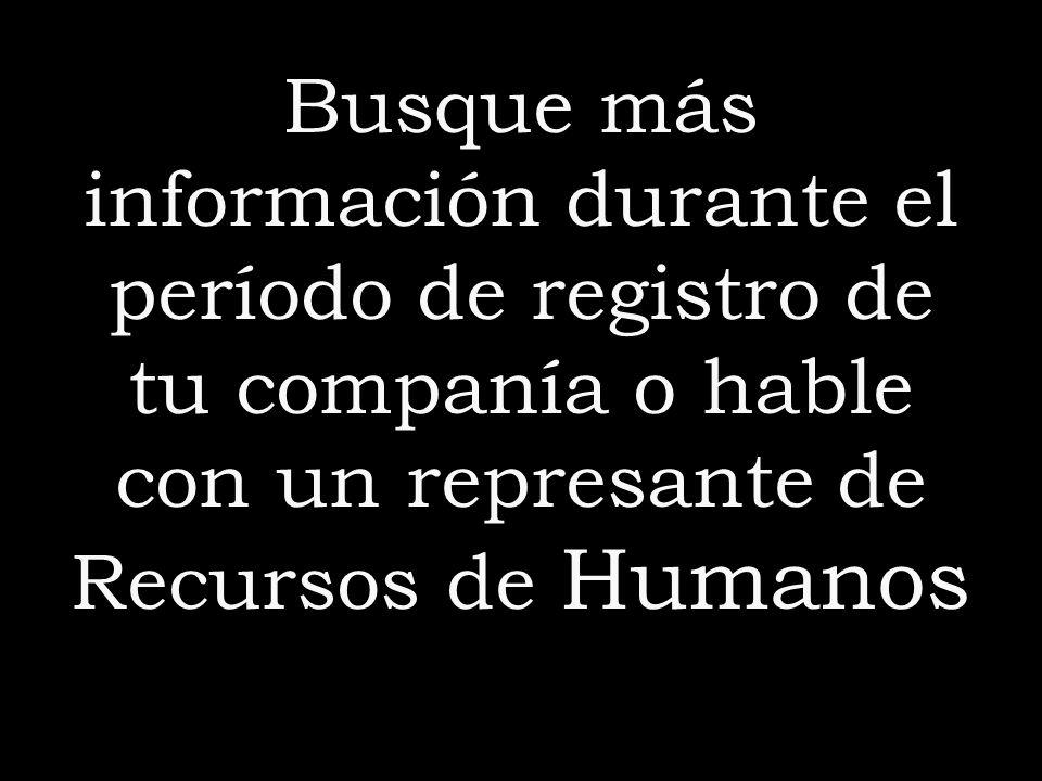 Busque más información durante el período de registro de tu companía o hable con un represante de Recursos de Humanos
