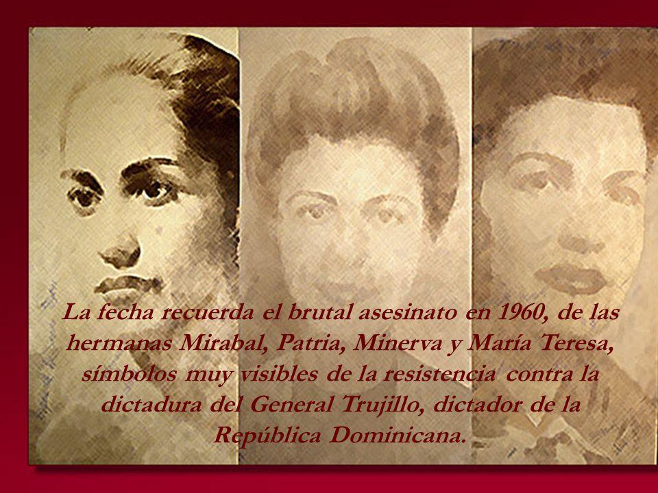 La fecha recuerda el brutal asesinato en 1960, de las hermanas Mirabal, Patria, Minerva y María Teresa, símbolos muy visibles de la resistencia contra