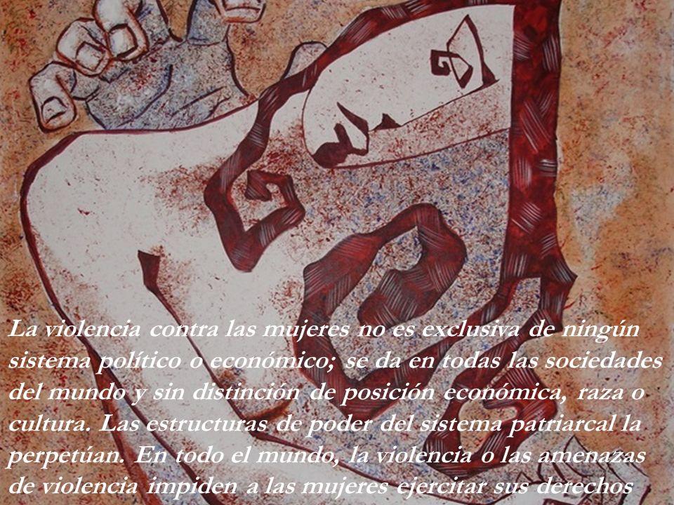 La violencia contra las mujeres no es exclusiva de ningún sistema político o económico; se da en todas las sociedades del mundo y sin distinción de posición económica, raza o cultura.
