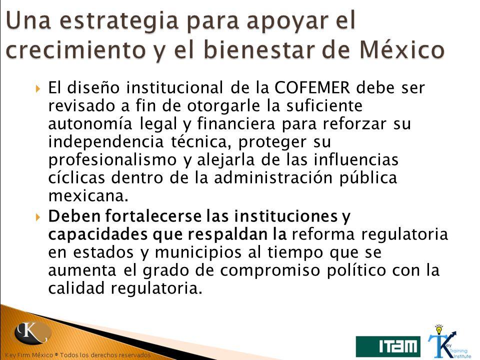 El diseño institucional de la COFEMER debe ser revisado a fin de otorgarle la suficiente autonomía legal y financiera para reforzar su independencia t