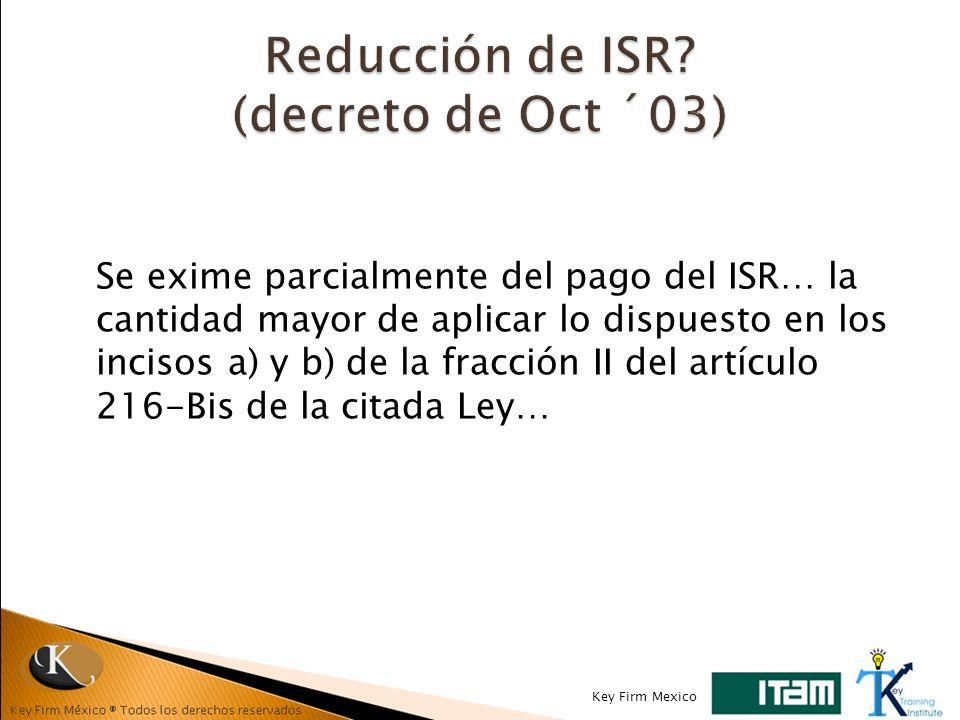 Se exime parcialmente del pago del ISR… la cantidad mayor de aplicar lo dispuesto en los incisos a) y b) de la fracción II del artículo 216-Bis de la