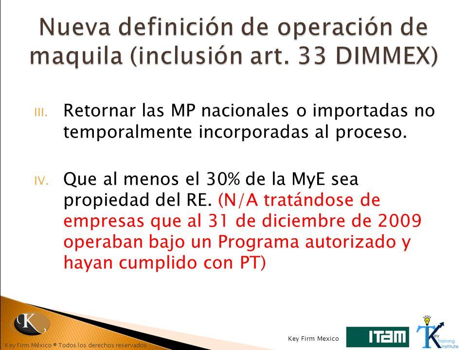 III. Retornar las MP nacionales o importadas no temporalmente incorporadas al proceso. IV. Que al menos el 30% de la MyE sea propiedad del RE. (N/A tr