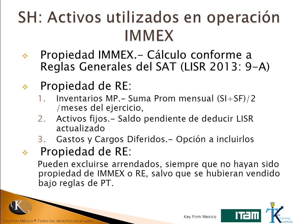 Propiedad IMMEX.- Cálculo conforme a Reglas Generales del SAT (LISR 2013: 9-A) Propiedad de RE: 1.Inventarios MP.- Suma Prom mensual (SI+SF)/2 /meses