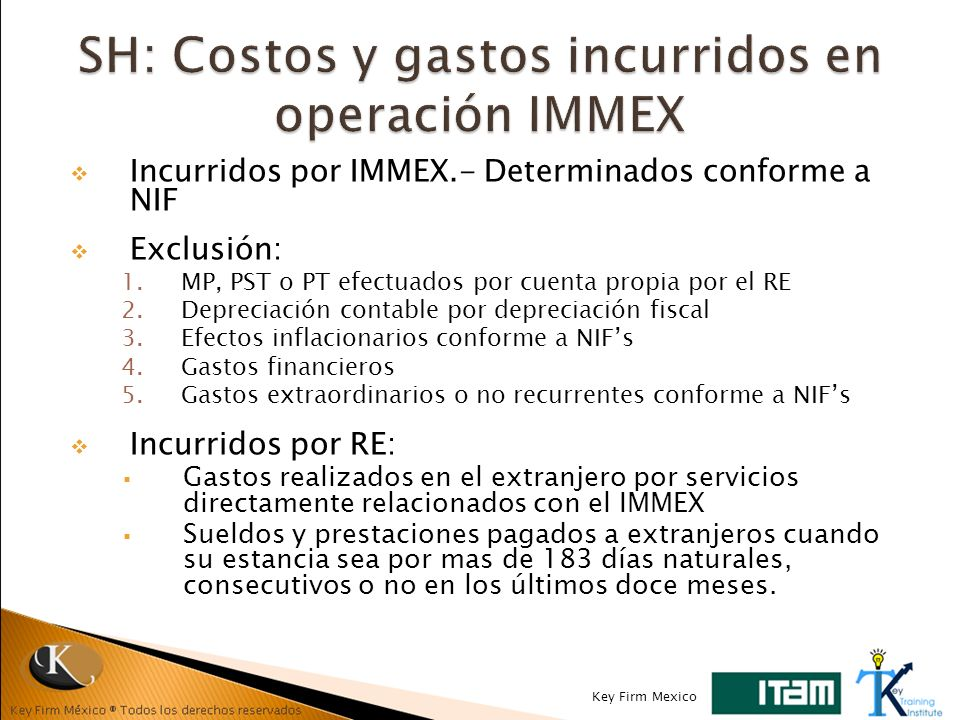 Incurridos por IMMEX.- Determinados conforme a NIF Exclusión: 1.MP, PST o PT efectuados por cuenta propia por el RE 2.Depreciación contable por deprec