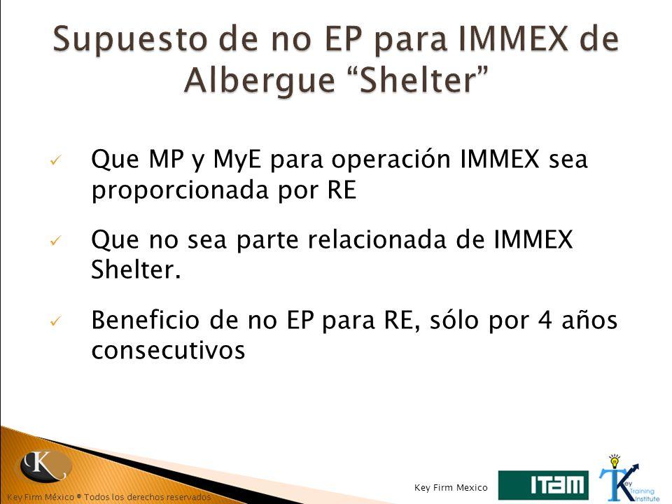 Que MP y MyE para operación IMMEX sea proporcionada por RE Que no sea parte relacionada de IMMEX Shelter. Beneficio de no EP para RE, sólo por 4 años