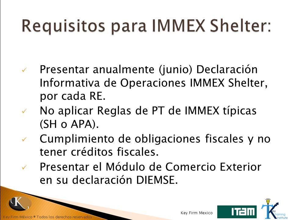 Presentar anualmente (junio) Declaración Informativa de Operaciones IMMEX Shelter, por cada RE. No aplicar Reglas de PT de IMMEX típicas (SH o APA). C
