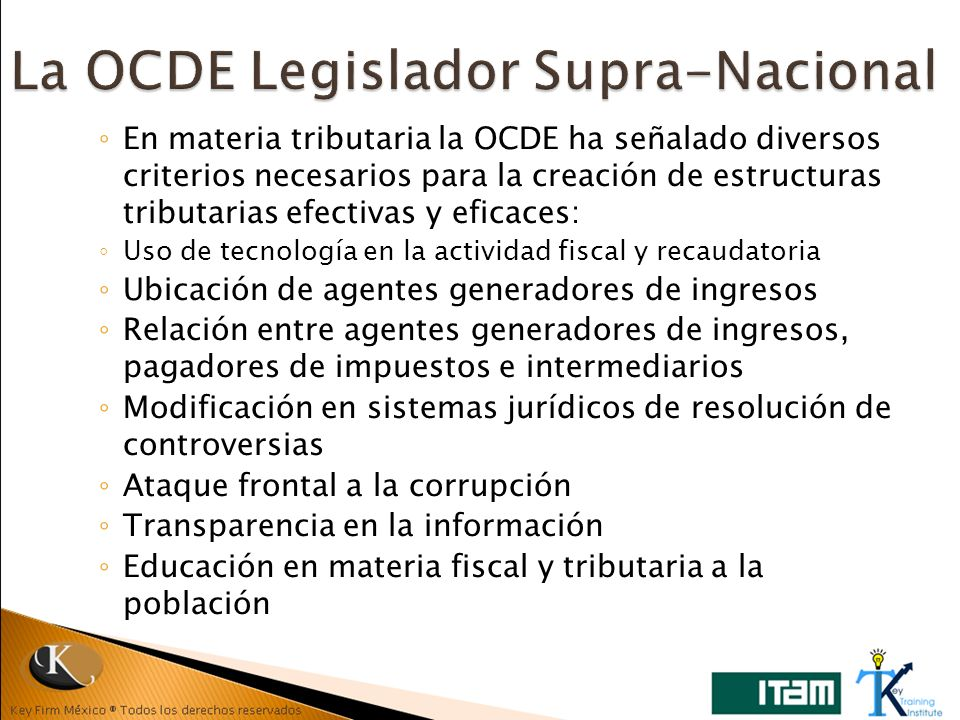 En materia tributaria la OCDE ha señalado diversos criterios necesarios para la creación de estructuras tributarias efectivas y eficaces: Uso de tecno