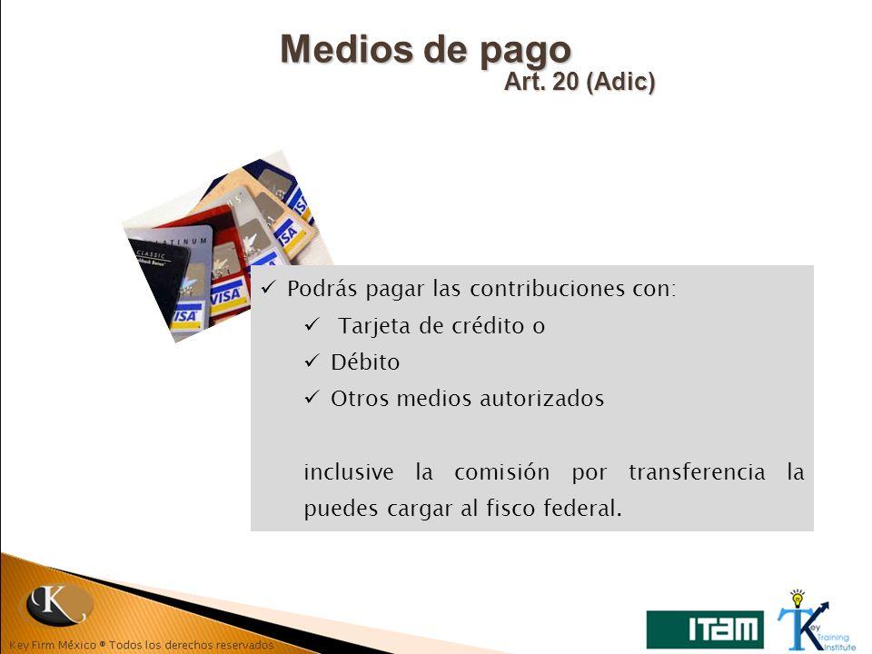Medios de pago Art. 20 (Adic) Podrás pagar las contribuciones con: Tarjeta de crédito o Débito Otros medios autorizados inclusive la comisión por tran