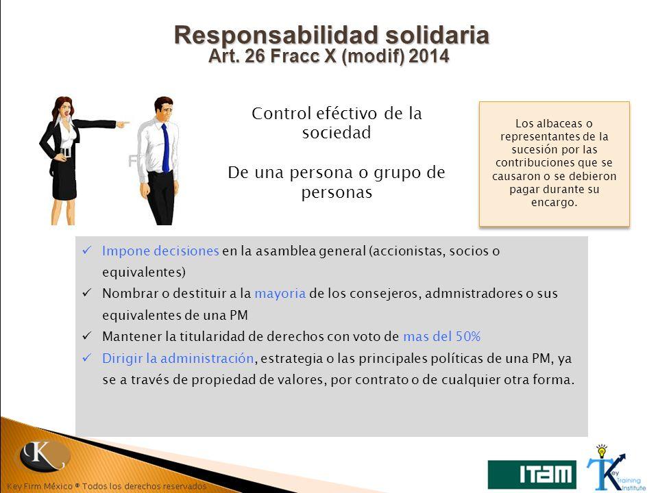 Responsabilidad solidaria Art. 26 Fracc X (modif) 2014 Control eféctivo de la sociedad De una persona o grupo de personas Impone decisiones en la asam