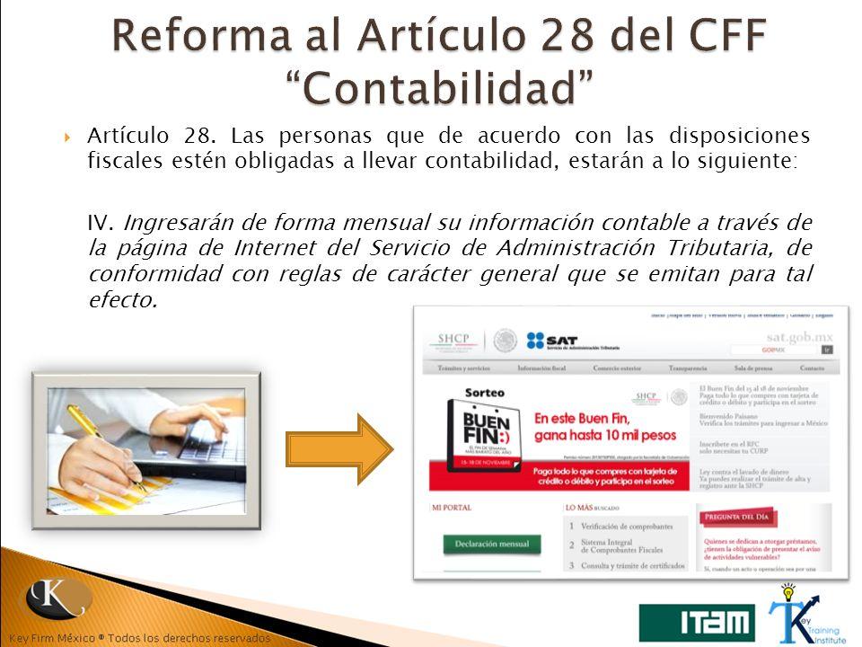 Artículo 28. Las personas que de acuerdo con las disposiciones fiscales estén obligadas a llevar contabilidad, estarán a lo siguiente: IV. Ingresarán