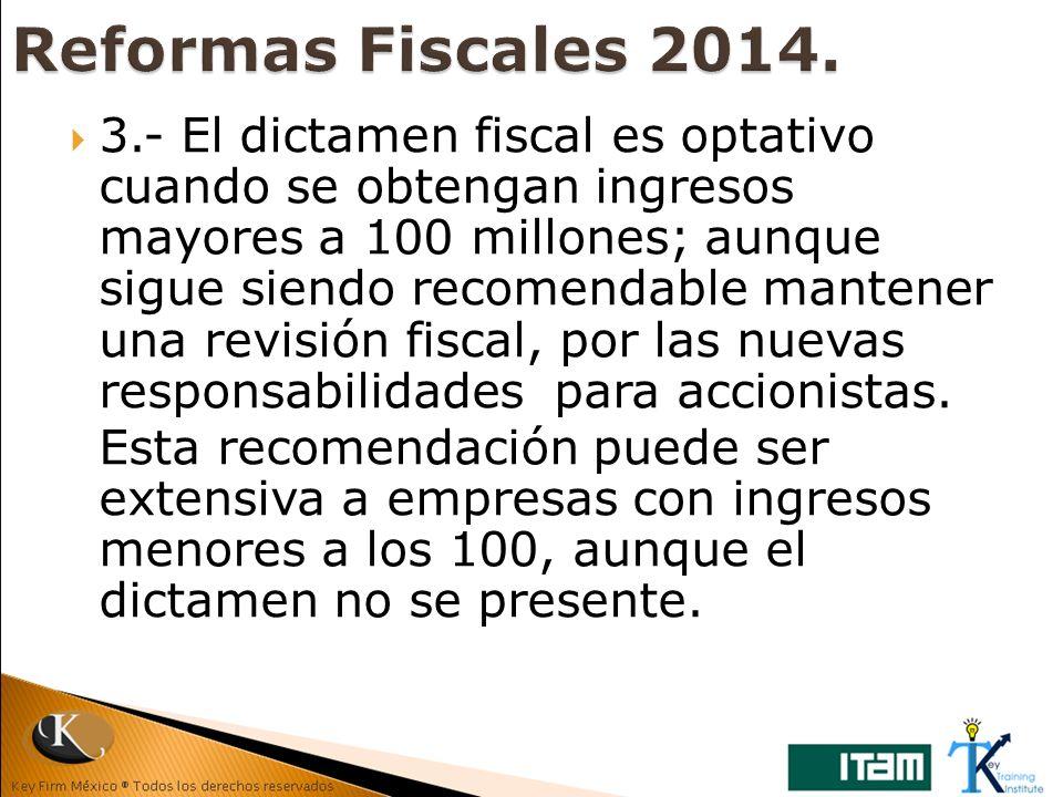 3.- El dictamen fiscal es optativo cuando se obtengan ingresos mayores a 100 millones; aunque sigue siendo recomendable mantener una revisión fiscal,
