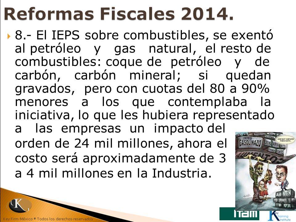 8.- El IEPS sobre combustibles, se exentó al petróleo y gas natural, el resto de combustibles: coque de petróleo y de carbón, carbón mineral; si queda