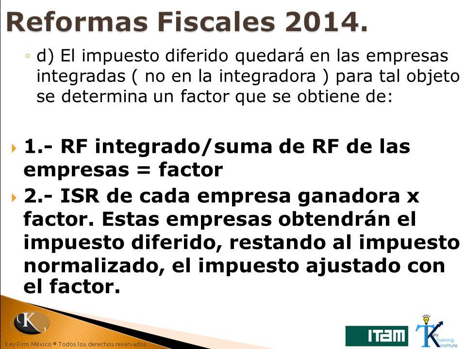 d) El impuesto diferido quedará en las empresas integradas ( no en la integradora ) para tal objeto se determina un factor que se obtiene de: 1.- RF i