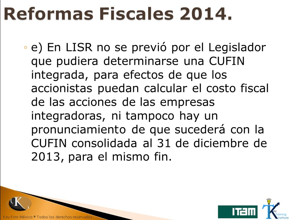 e) En LISR no se previó por el Legislador que pudiera determinarse una CUFIN integrada, para efectos de que los accionistas puedan calcular el costo f