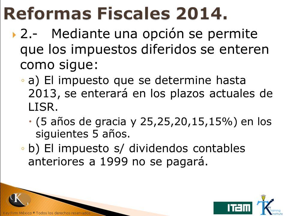2.- Mediante una opción se permite que los impuestos diferidos se enteren como sigue: a) El impuesto que se determine hasta 2013, se enterará en los p