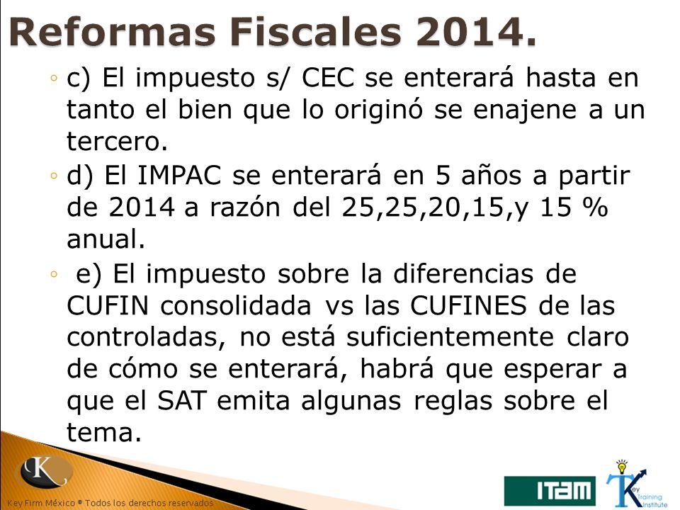 c) El impuesto s/ CEC se enterará hasta en tanto el bien que lo originó se enajene a un tercero. d) El IMPAC se enterará en 5 años a partir de 2014 a