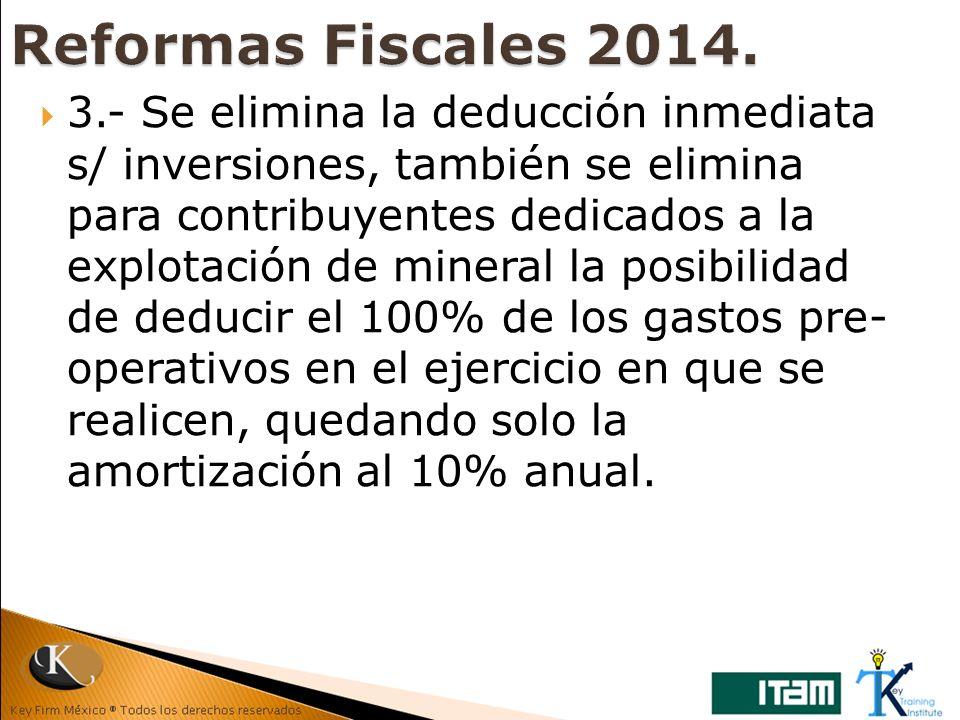 3.- Se elimina la deducción inmediata s/ inversiones, también se elimina para contribuyentes dedicados a la explotación de mineral la posibilidad de d