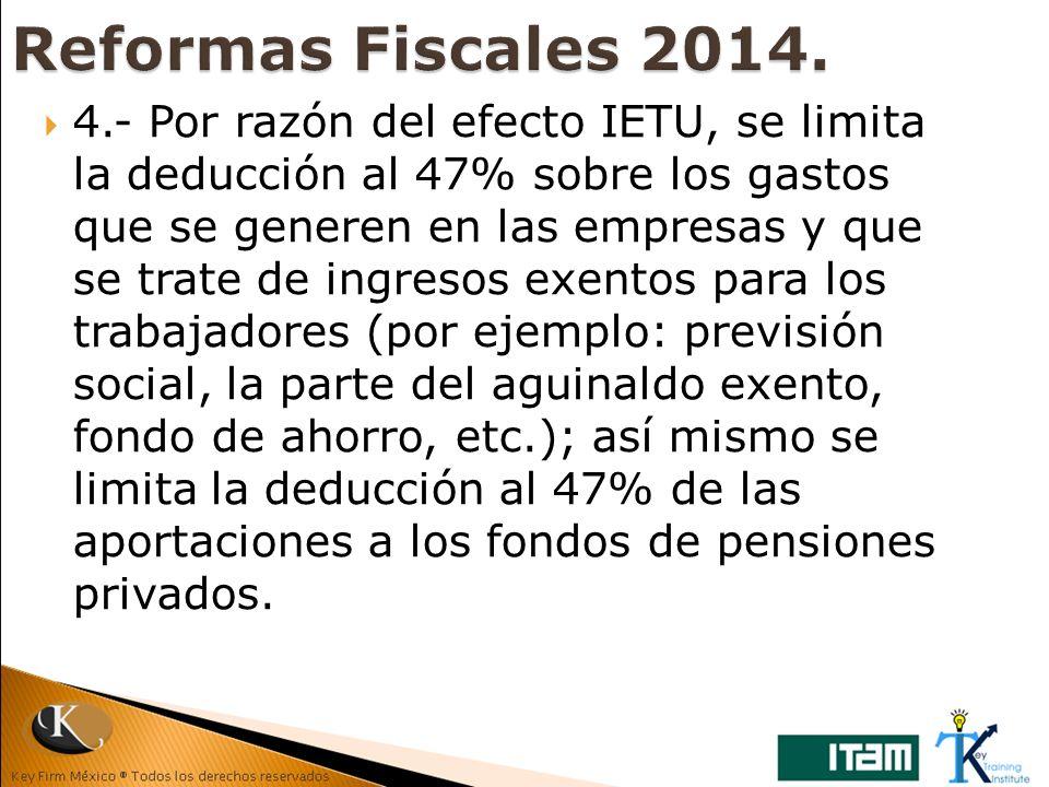 4.- Por razón del efecto IETU, se limita la deducción al 47% sobre los gastos que se generen en las empresas y que se trate de ingresos exentos para l