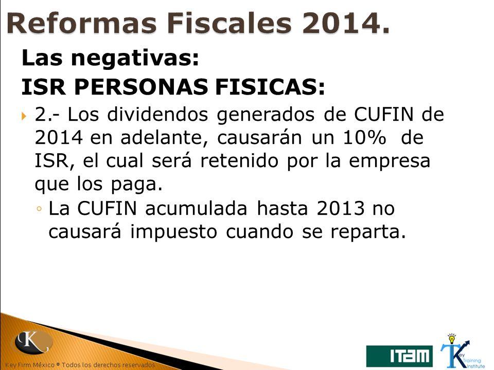 Las negativas: ISR PERSONAS FISICAS: 2.- Los dividendos generados de CUFIN de 2014 en adelante, causarán un 10% de ISR, el cual será retenido por la e