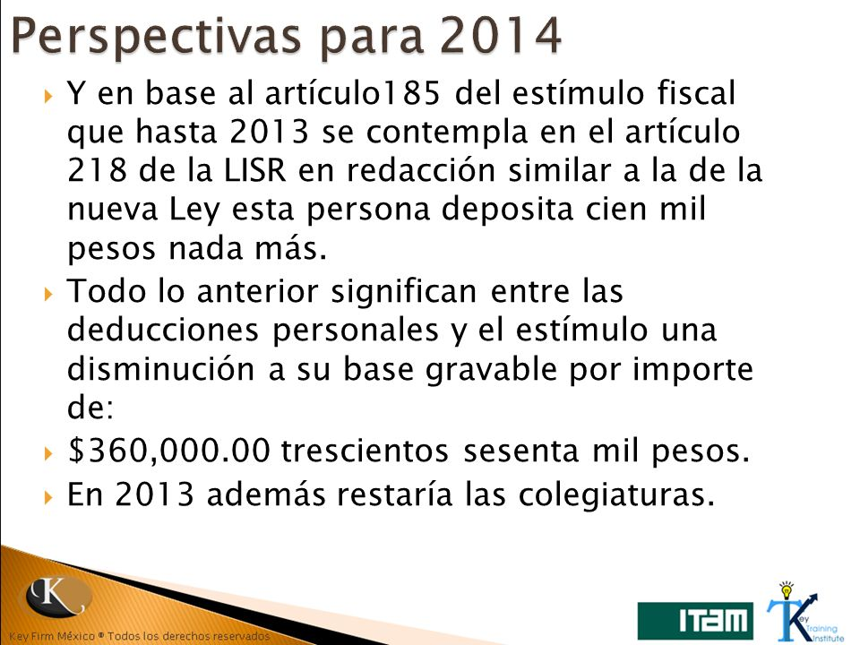 Y en base al artículo185 del estímulo fiscal que hasta 2013 se contempla en el artículo 218 de la LISR en redacción similar a la de la nueva Ley esta