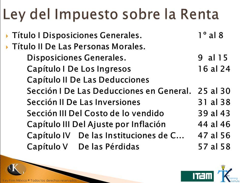 Título I Disposiciones Generales.1º al 8 Título II De Las Personas Morales. Disposiciones Generales.9 al 15 Capítulo I De Los Ingresos16 al 24 Capítul