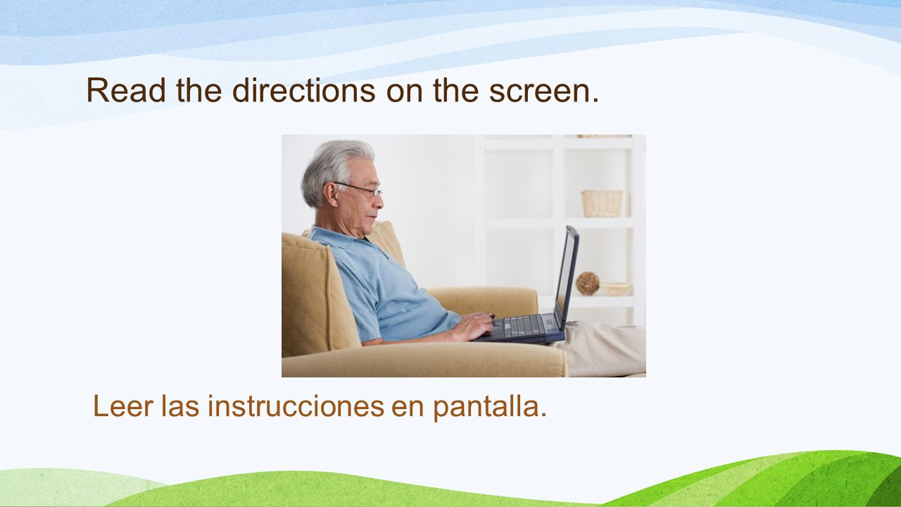 Read the directions on the screen. Leer las instrucciones en pantalla.