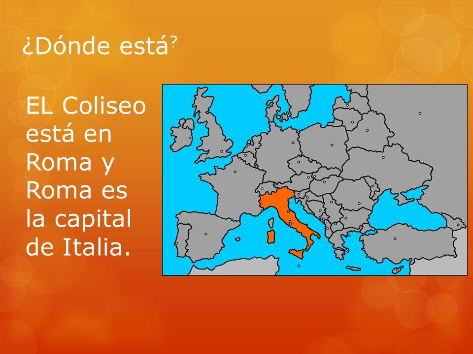 ¿Dónde está ? EL Coliseo está en Roma y Roma es la capital de Italia.