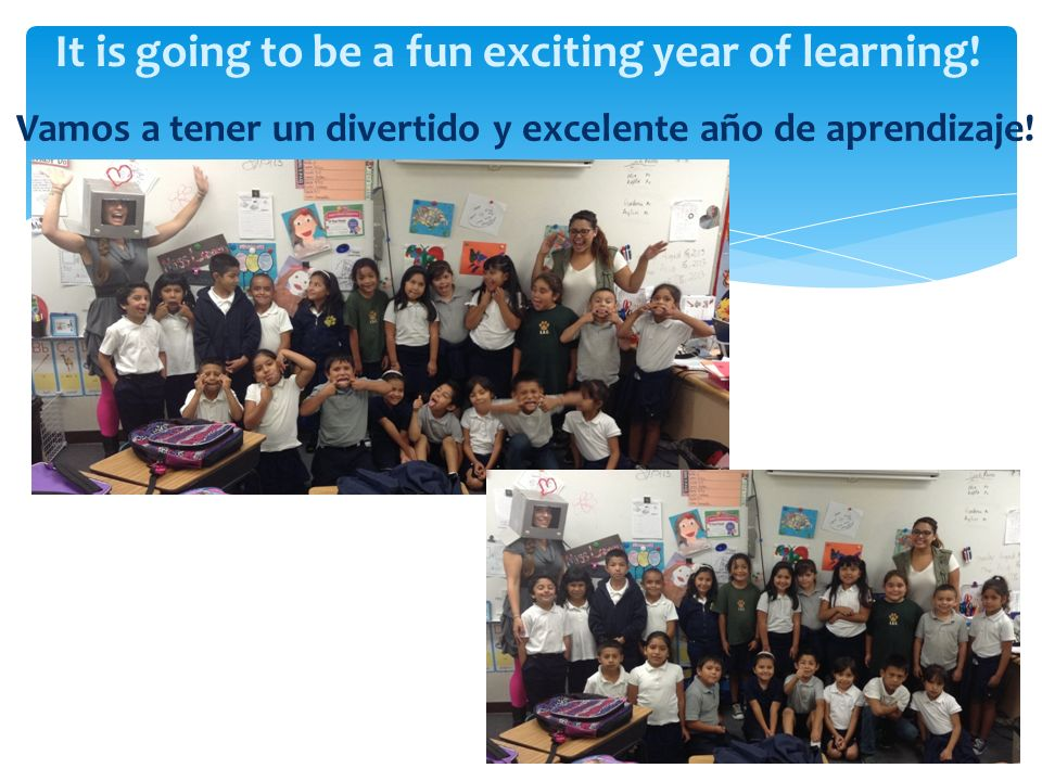 Vamos a tener un divertido y excelente año de aprendizaje! It is going to be a fun exciting year of learning!