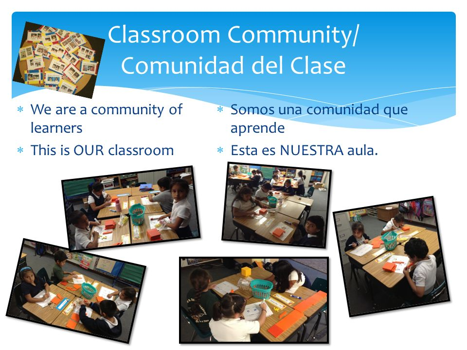 Classroom Community/ Comunidad del Clase We are a community of learners This is OUR classroom Somos una comunidad que aprende Esta es NUESTRA aula.