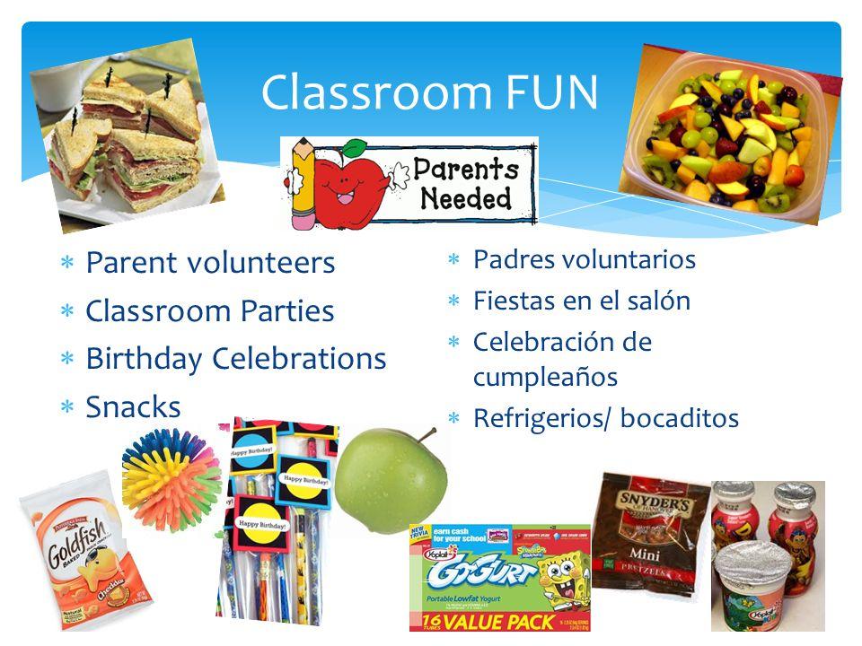 Classroom FUN Parent volunteers Classroom Parties Birthday Celebrations Snacks Padres voluntarios Fiestas en el salón Celebración de cumpleaños Refrigerios/ bocaditos