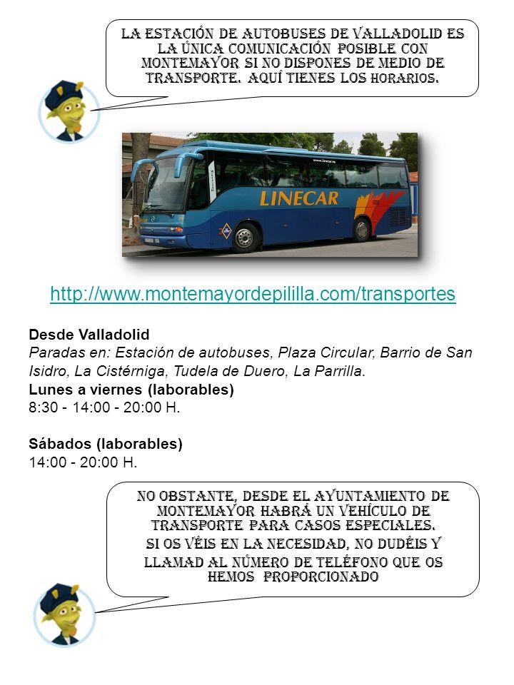 La estación de autobuses de valladolid es la única comunicación posible con Montemayor si no dispones de medio de transporte.