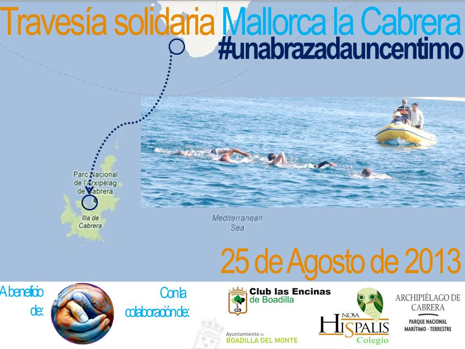 Travesía solidaria Mallorca la Cabrera #unabrazadauncentimo Antecedentes 2012 cruce Estrecho de Gibraltar 7 nadadores ligados al Club Encinas de Boadilla Largas sesiones de entrenamientos Búsqueda de nuevos objetivos