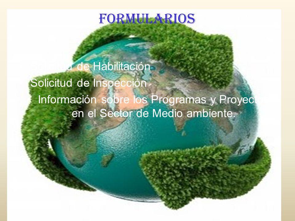 FORMULARIOS Solicitud de Habilitación Solicitud de Inspección Información sobre los Programas y Proyectos en el Sector de Medio ambiente.