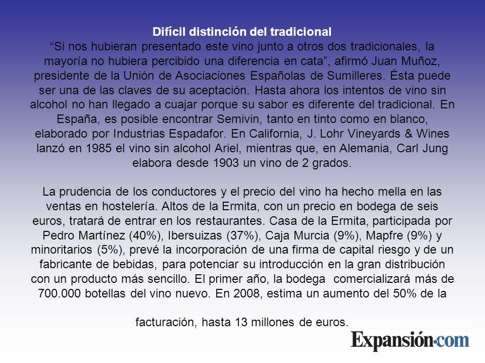 Difícil distinción del tradicional Si nos hubieran presentado este vino junto a otros dos tradicionales, la mayoría no hubiera percibido una diferencia en cata, afirmó Juan Muñoz, presidente de la Unión de Asociaciones Españolas de Sumilleres.