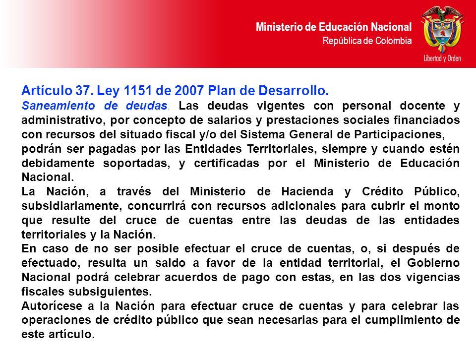 Ministerio de Educación Nacional República de Colombia Artículo 37. Ley 1151 de 2007 Plan de Desarrollo. Saneamiento de deudas. Las deudas vigentes co