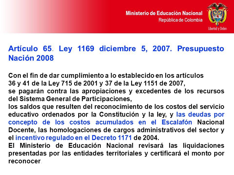 Ministerio de Educación Nacional República de Colombia Artículo 65. Ley 1169 diciembre 5, 2007. Presupuesto Nación 2008 Con el fin de dar cumplimiento