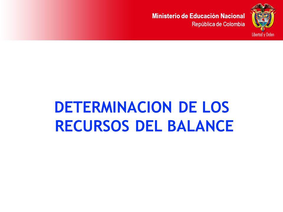 Ministerio de Educación Nacional República de Colombia DETERMINACION DE LOS RECURSOS DEL BALANCE