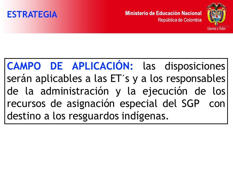 Ministerio de Educación Nacional República de Colombia 13/03/2014 CAMPO DE APLICACIÓN: las disposiciones serán aplicables a las ET´s y a los responsab