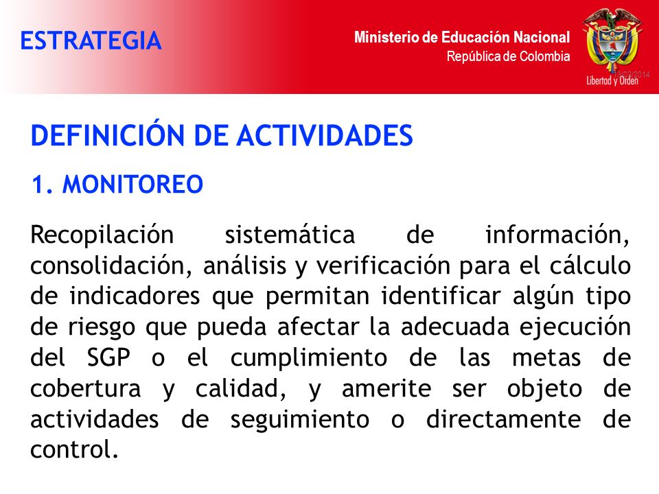 Ministerio de Educación Nacional República de Colombia 13/03/2014 DEFINICIÓN DE ACTIVIDADES 1. MONITOREO Recopilación sistemática de información, cons