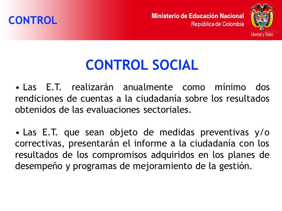 Ministerio de Educación Nacional República de Colombia 13/03/2014 CONTROL SOCIAL Las E.T. realizarán anualmente como mínimo dos rendiciones de cuentas
