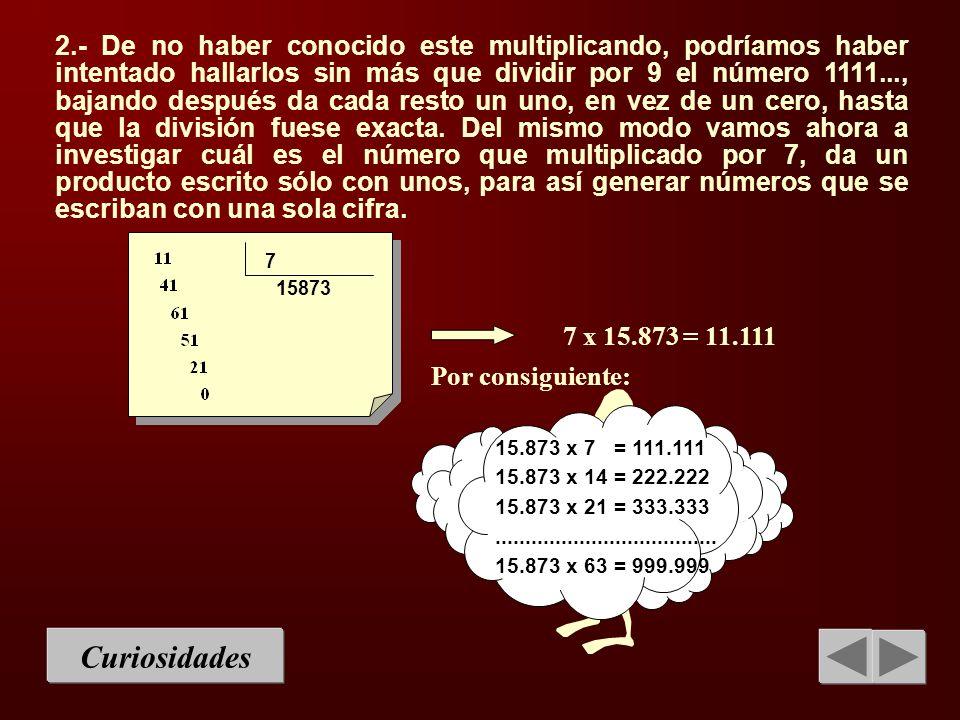 Curiosidades 2.- De no haber conocido este multiplicando, podríamos haber intentado hallarlos sin más que dividir por 9 el número 1111..., bajando des