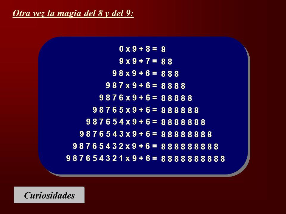 Curiosidades 0 x 9 + 8 = 9 x 9 + 7 = 9 8 x 9 + 6 = 9 8 7 x 9 + 6 = 9 8 7 6 x 9 + 6 = 9 8 7 6 5 x 9 + 6 = 9 8 7 6 5 4 x 9 + 6 = 9 8 7 6 5 4 3 x 9 + 6 =