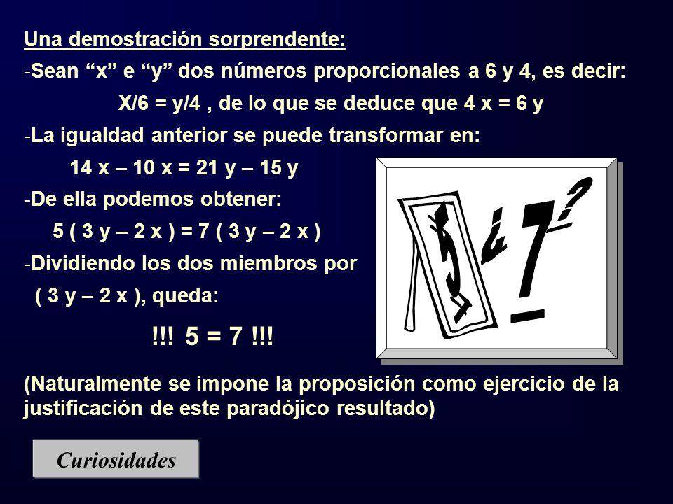 Una demostración sorprendente: -Sean x e y dos números proporcionales a 6 y 4, es decir: X/6 = y/4, de lo que se deduce que 4 x = 6 y -La igualdad ant