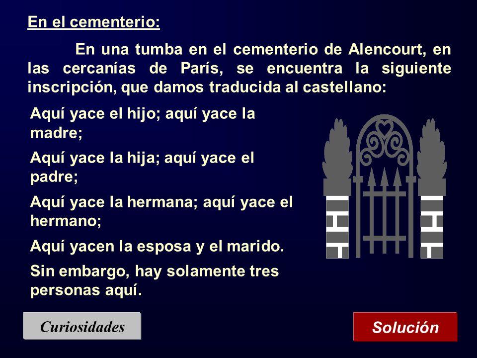 En el cementerio: En una tumba en el cementerio de Alencourt, en las cercanías de París, se encuentra la siguiente inscripción, que damos traducida al
