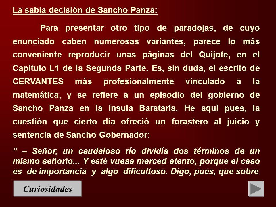 Curiosidades La sabia decisión de Sancho Panza: Para presentar otro tipo de paradojas, de cuyo enunciado caben numerosas variantes, parece lo más conv
